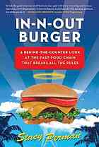 In - N - Out Burger: A Behind the Counter Look at the Fast Food Chain that Breaks All of the Rules.