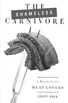 The Shameless Carnivore : A Manifesto for Meat Lovers